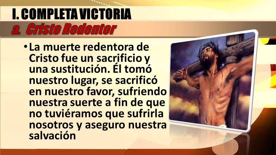 La muerte redentora de Cristo fue un sacrificio y una sustitución. Él tomó nuestro lugar, se sacrificó en nuestro favor, sufriendo nuestra suerte a fi