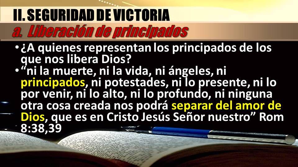 ¿A quienes representan los principados de los que nos libera Dios? ¿A quienes representan los principados de los que nos libera Dios? ni la muerte, ni