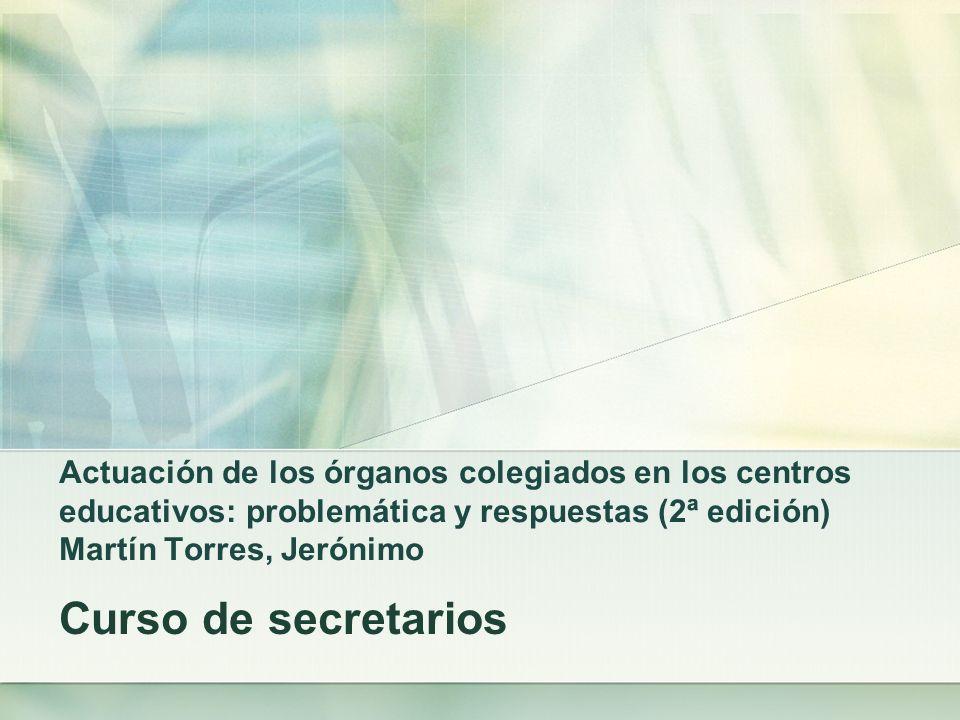 Actuación de los órganos colegiados en los centros educativos: problemática y respuestas (2ª edición) Martín Torres, Jerónimo Curso de secretarios