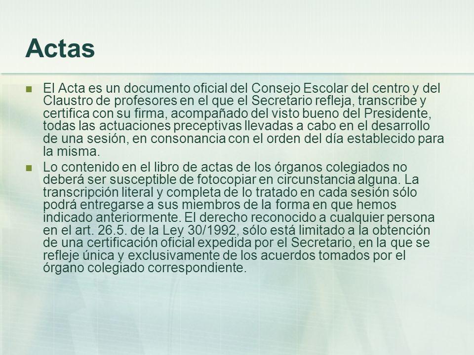 Actas El Acta es un documento oficial del Consejo Escolar del centro y del Claustro de profesores en el que el Secretario refleja, transcribe y certif