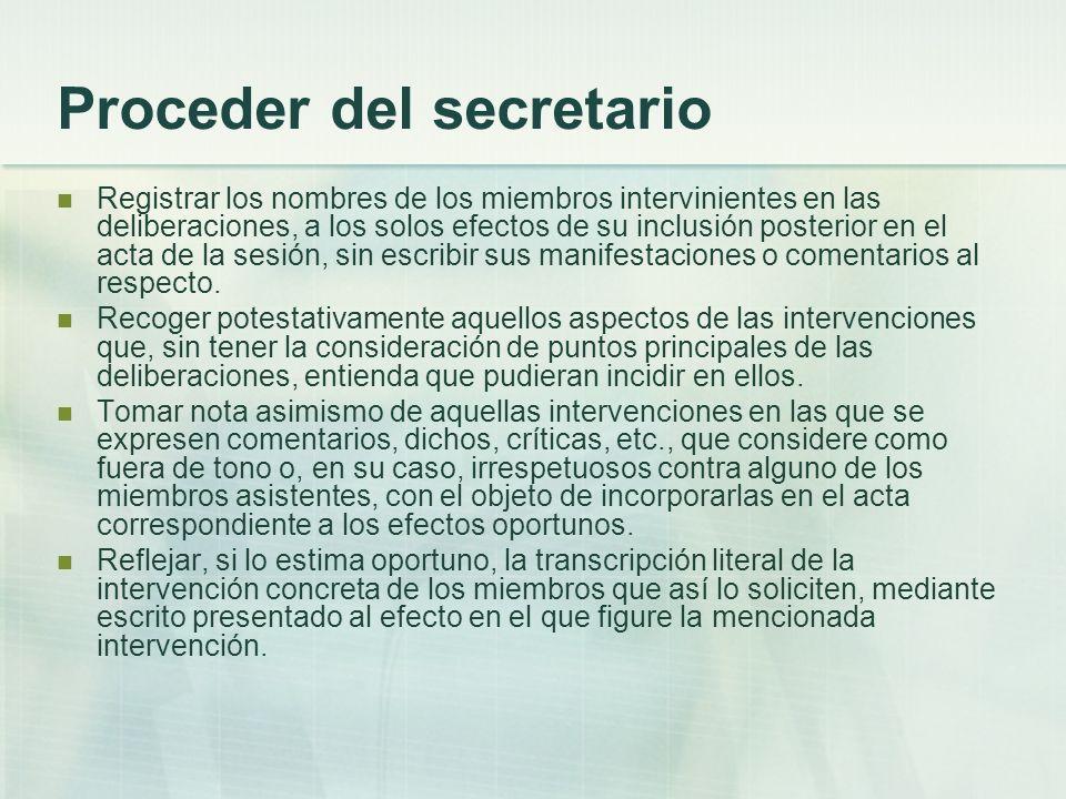 Proceder del secretario Registrar los nombres de los miembros intervinientes en las deliberaciones, a los solos efectos de su inclusión posterior en e