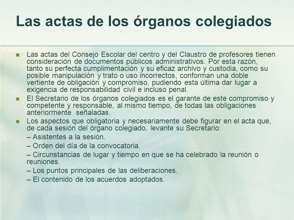 Las actas de los órganos colegiados Las actas del Consejo Escolar del centro y del Claustro de profesores tienen consideración de documentos públicos