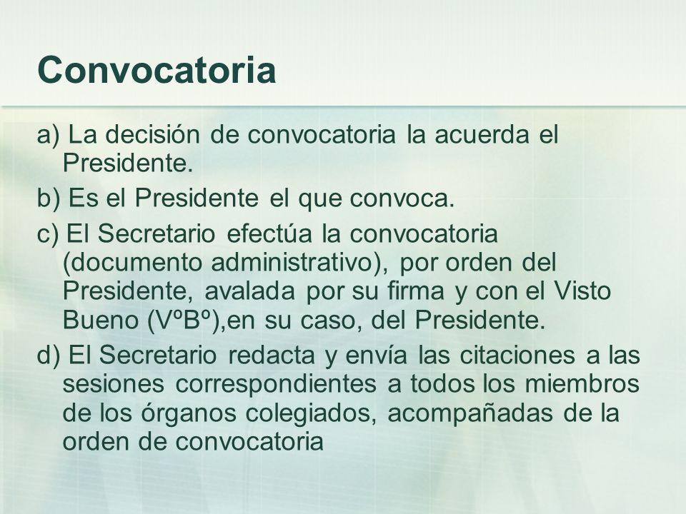 Convocatoria a) La decisión de convocatoria la acuerda el Presidente. b) Es el Presidente el que convoca. c) El Secretario efectúa la convocatoria (do