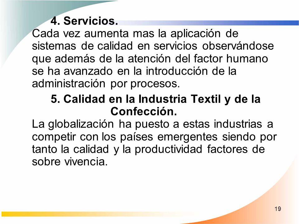 19 4. Servicios. Cada vez aumenta mas la aplicación de sistemas de calidad en servicios observándose que además de la atención del factor humano se ha