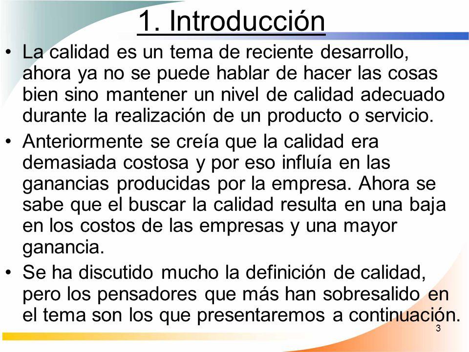 3 1. Introducción La calidad es un tema de reciente desarrollo, ahora ya no se puede hablar de hacer las cosas bien sino mantener un nivel de calidad
