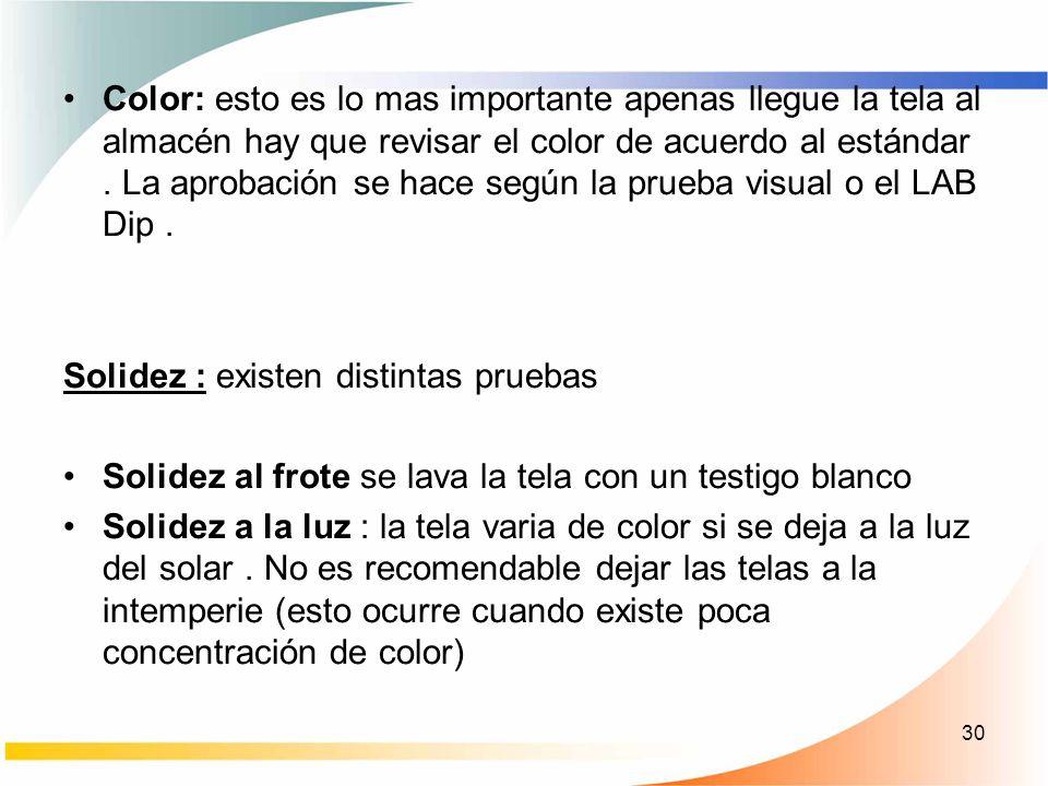 30 Color: esto es lo mas importante apenas llegue la tela al almacén hay que revisar el color de acuerdo al estándar. La aprobación se hace según la p
