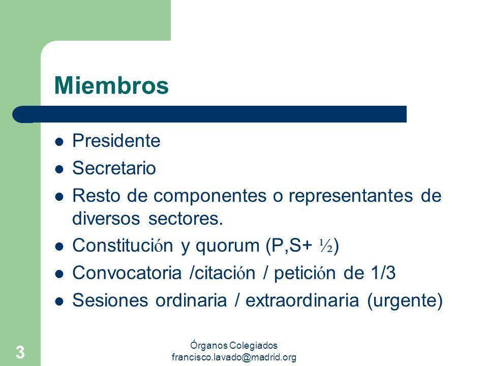 Órganos Colegiados francisco.lavado@madrid.org 3 Miembros Presidente Secretario Resto de componentes o representantes de diversos sectores. Constituci