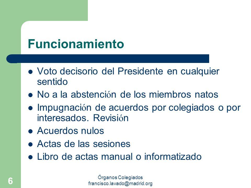 Órganos Colegiados francisco.lavado@madrid.org 6 Funcionamiento Voto decisorio del Presidente en cualquier sentido No a la abstenci ó n de los miembro