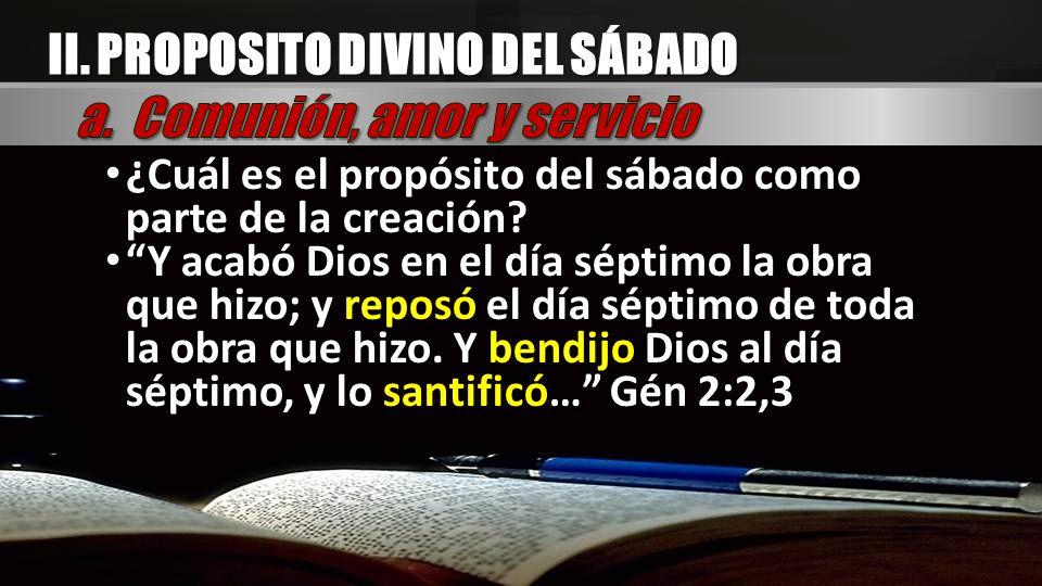 II. PROPOSITO DIVINO DEL SÁBADO ¿Cuál es el propósito del sábado como parte de la creación? Y acabó Dios en el día séptimo la obra que hizo; y reposó