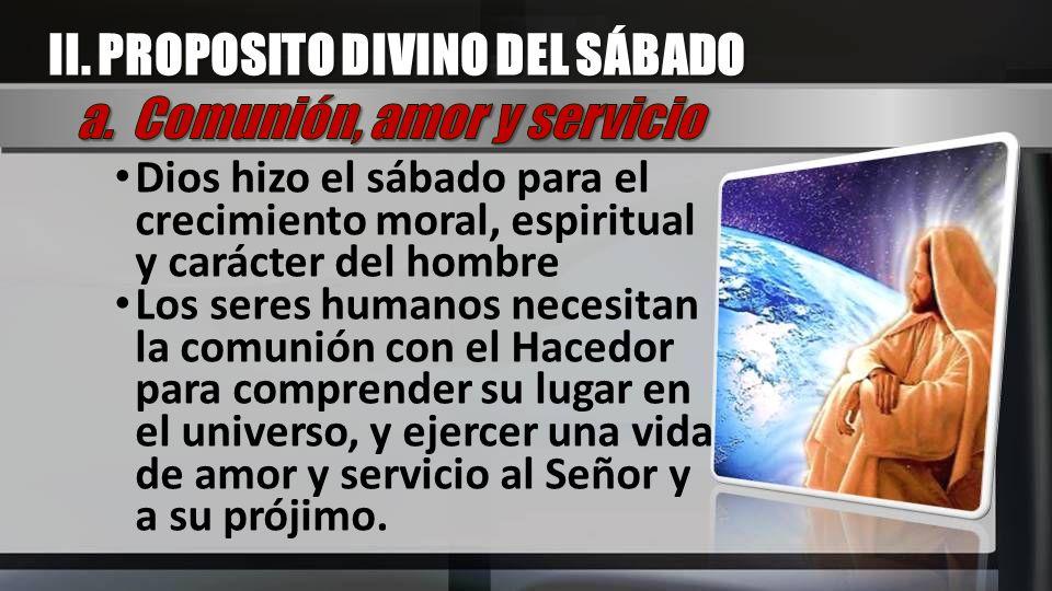 Dios hizo el sábado para el crecimiento moral, espiritual y carácter del hombre Los seres humanos necesitan la comunión con el Hacedor para comprender