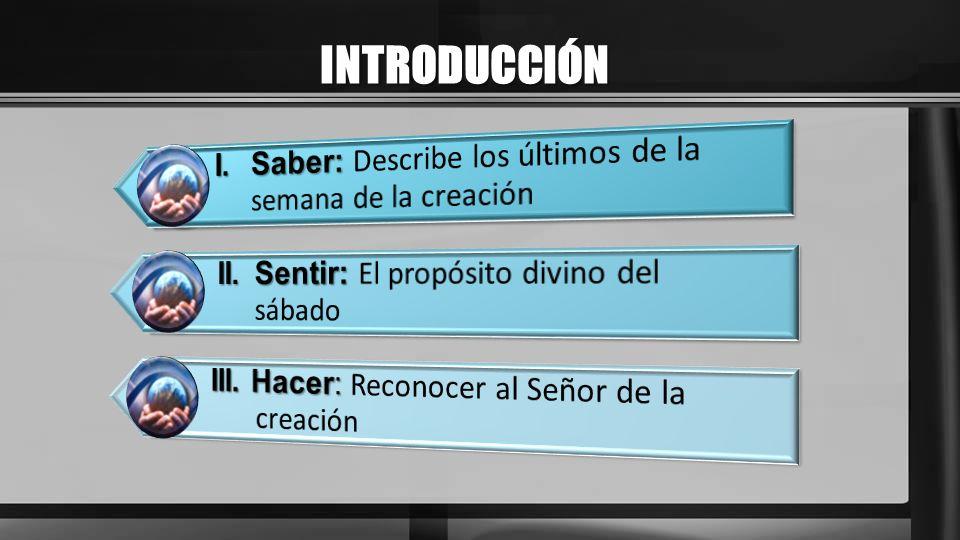 I.ULTIMOS DIAS DE LA SEMANA ¿Qué fueron creados el 4º día de la Creación.