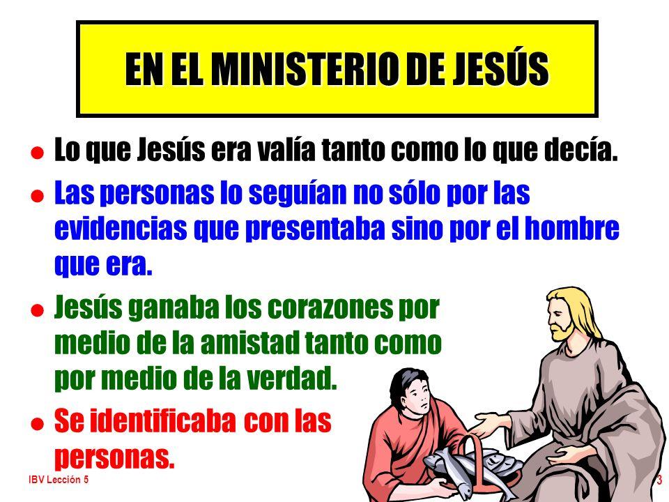 IBV Lección 5 3 l l Lo que Jesús era valía tanto como lo que decía. l l Las personas lo seguían no sólo por las evidencias que presentaba sino por el