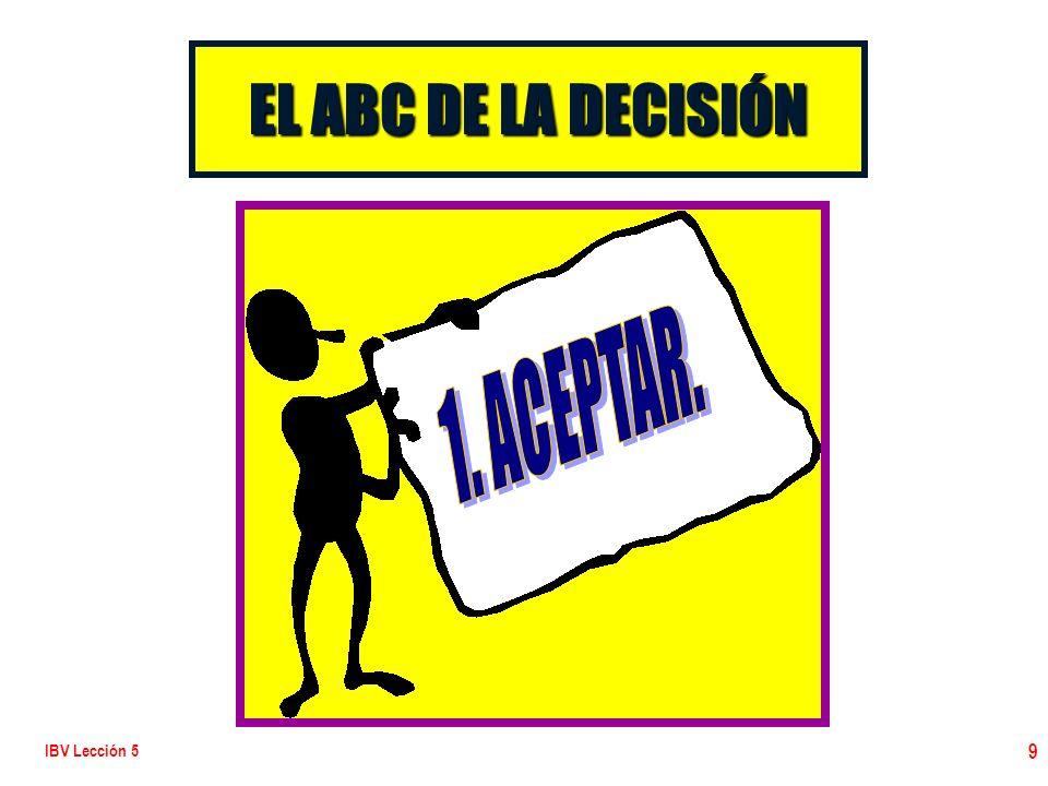 IBV Lección 5 10 EL ABC DE LA DECISIÓN ACEPTAR l Jesús aceptaba a los hombres y a las mujeres donde estaban.