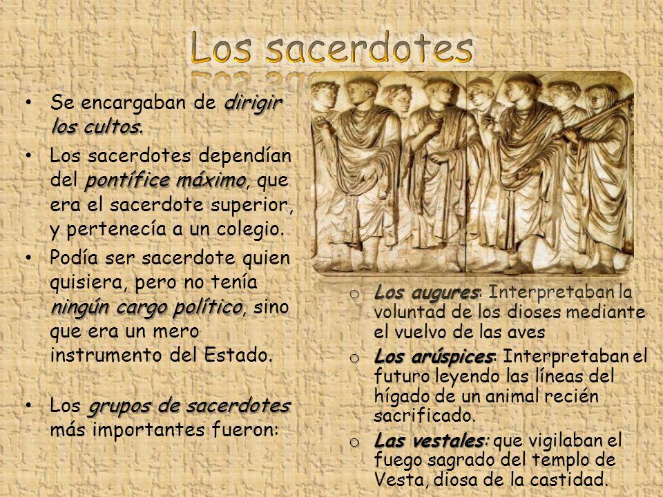 dirigir los cultos. Se encargaban de dirigir los cultos. pontífice máximo Los sacerdotes dependían del pontífice máximo, que era el sacerdote superior