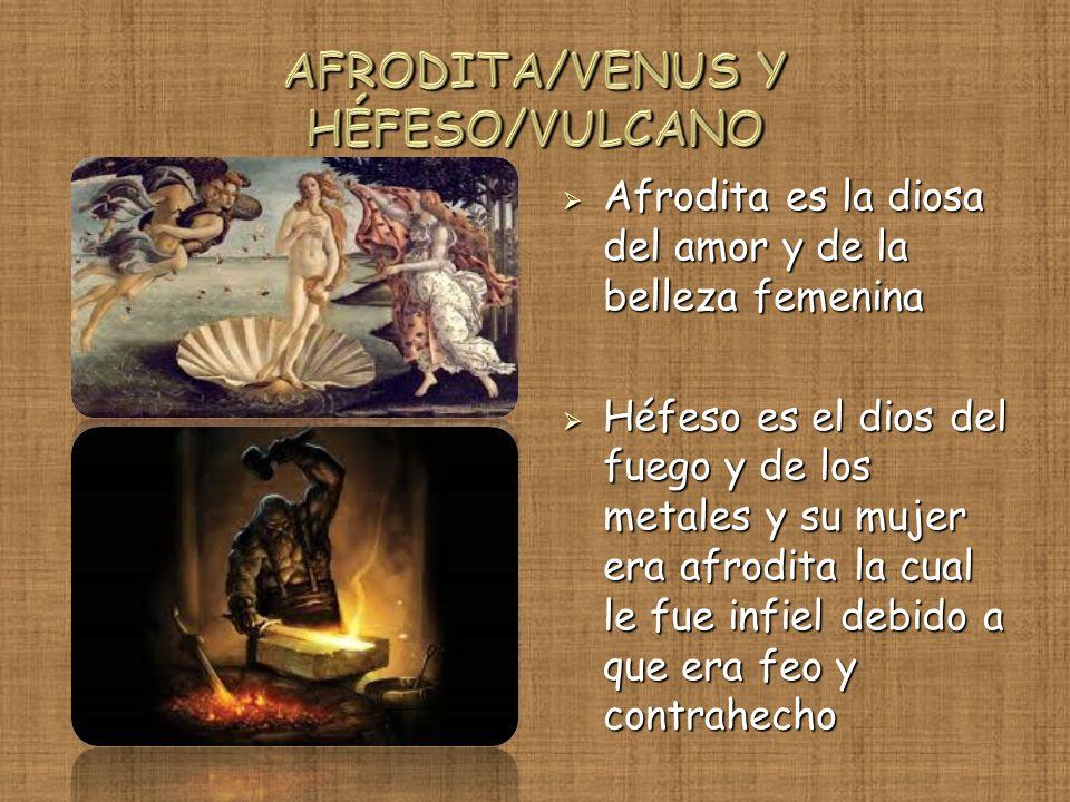 Afrodita es la diosa del amor y de la belleza femenina Afrodita es la diosa del amor y de la belleza femenina Héfeso es el dios del fuego y de los met