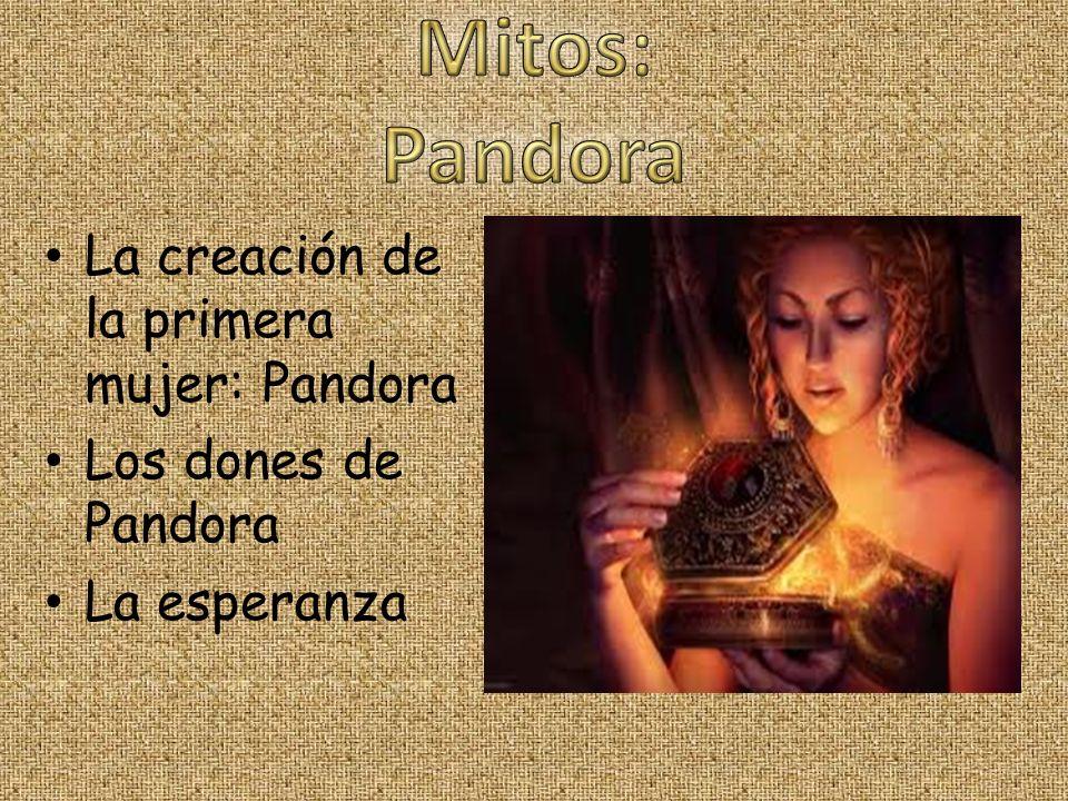 La creación de la primera mujer: Pandora Los dones de Pandora La esperanza