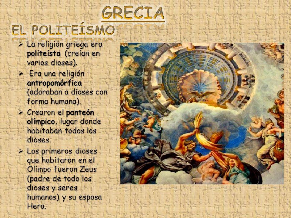La religión griega era politeísta (creían en varios dioses). La religión griega era politeísta (creían en varios dioses). Era una religión antropomórf