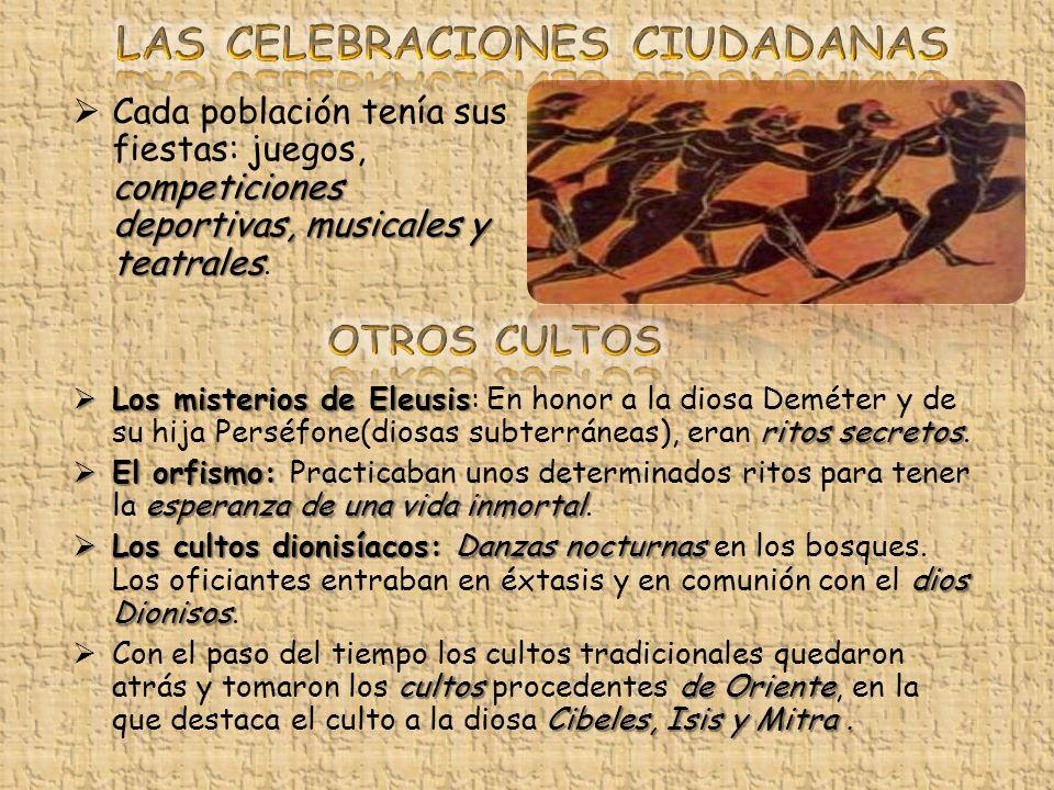 competiciones deportivas, musicales y teatrales Cada población tenía sus fiestas: juegos, competiciones deportivas, musicales y teatrales.