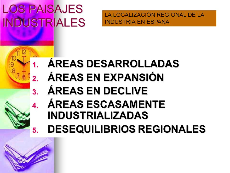 LOS PAISAJES INDUSTRIALES 1. ÁREAS DESARROLLADAS 2. ÁREAS EN EXPANSIÓN 3. ÁREAS EN DECLIVE 4. ÁREAS ESCASAMENTE INDUSTRIALIZADAS 5. DESEQUILIBRIOS REG