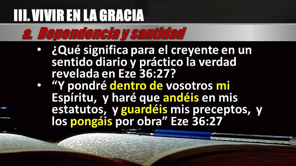 ¿Qué significa para el creyente en un sentido diario y práctico la verdad revelada en Eze 36:27? Y pondré dentro de vosotros mi Espíritu, y haré que a