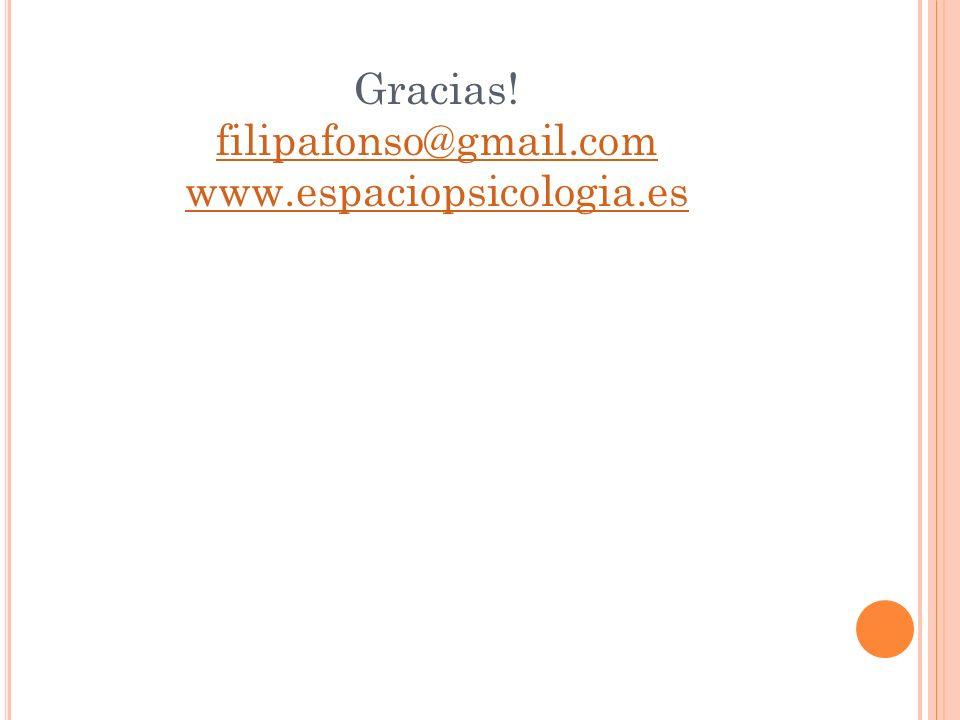 Gracias! filipafonso@gmail.com www.espaciopsicologia.es filipafonso@gmail.com www.espaciopsicologia.es