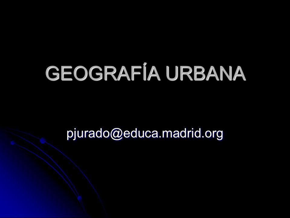 GEOGRAFÍA URBANA pjurado@educa.madrid.org