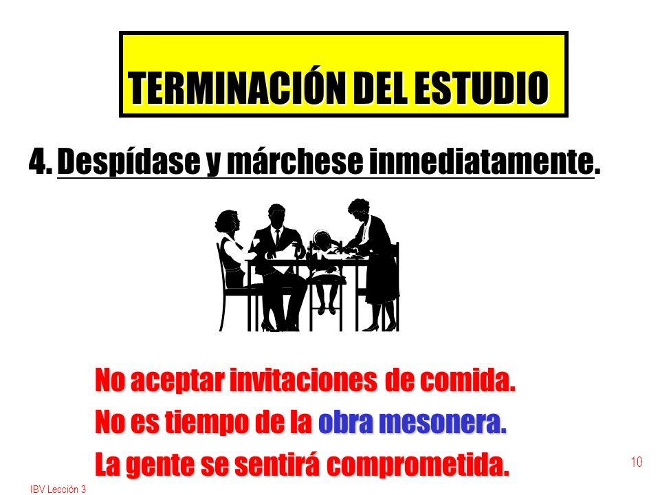 IBV Lección 3 10 TERMINACIÓN DEL ESTUDIO 4.Despídase y márchese inmediatamente.