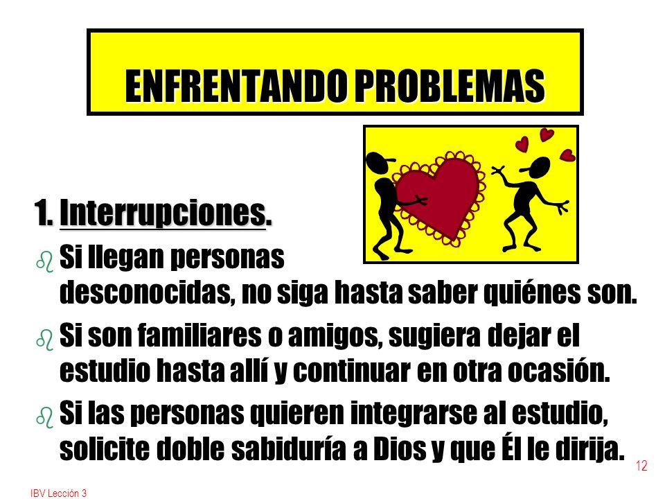 IBV Lección 3 12 ENFRENTANDO PROBLEMAS 1.Interrupciones.