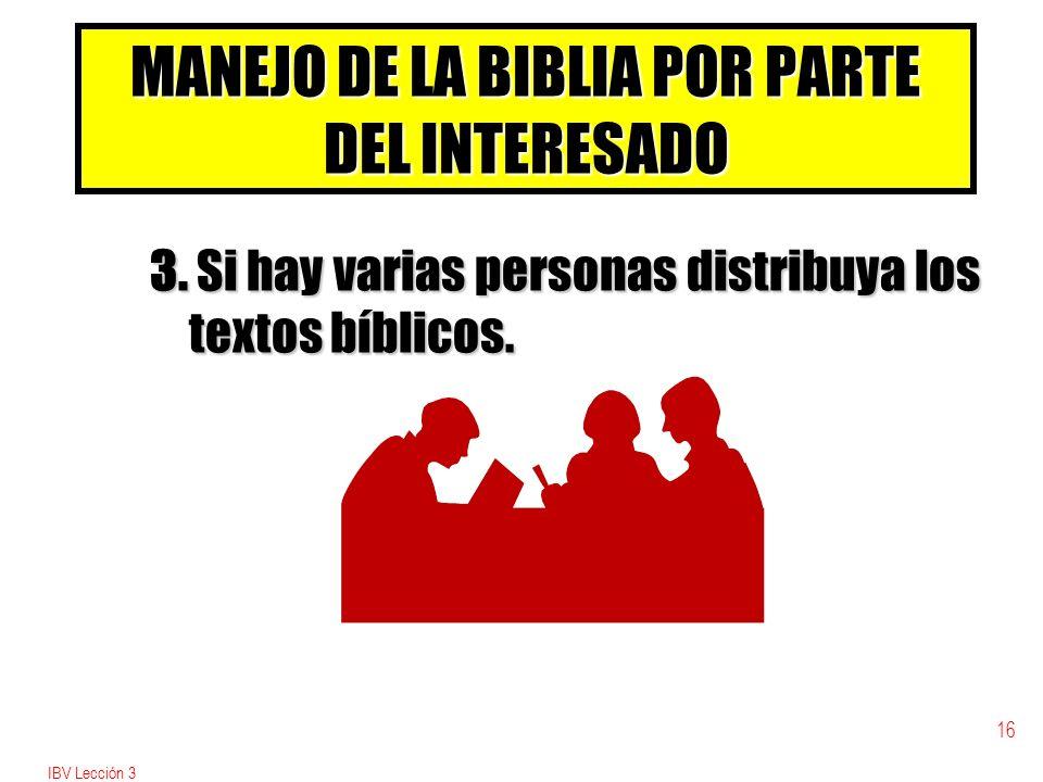 IBV Lección 3 15 MANEJO DE LA BIBLIA POR PARTE DEL INTERESADO 2. Enseñe a usar la Biblia. b Enseñe a ubicar los textos señalando la página, libro, cap