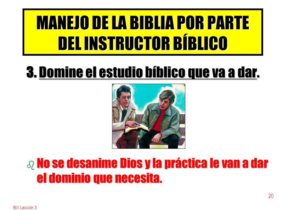 IBV Lección 3 19 MANEJO DE LA BIBLIA POR PARTE DEL INSTRUCTOR BÍBLICO 2. Téngala marcada. b Impresiona mejor cuando no se ven papeles ni se caen fotos