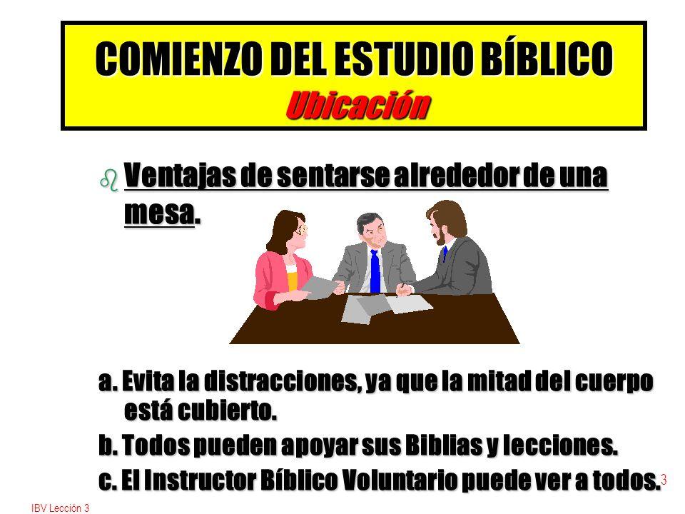 IBV Lección 3 3 COMIENZO DEL ESTUDIO BÍBLICO Ubicación b Ventajas de sentarse alrededor de una mesa.