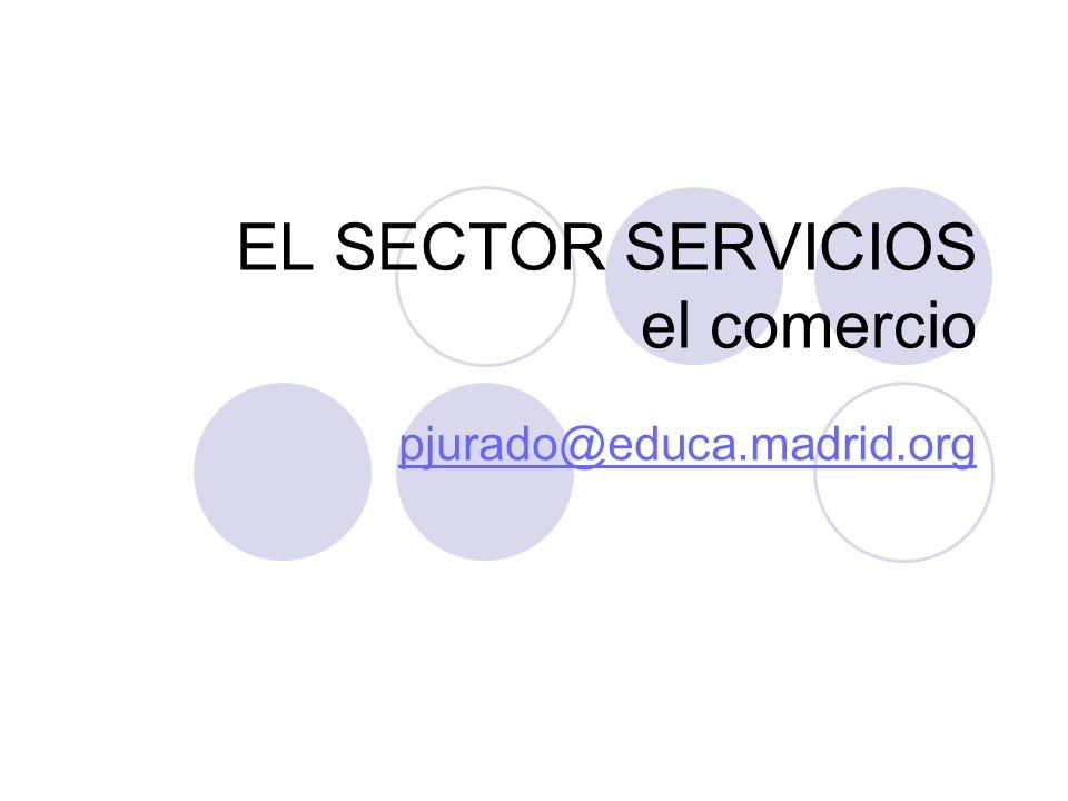 EL SECTOR SERVICIOS el comercio pjurado@educa.madrid.org