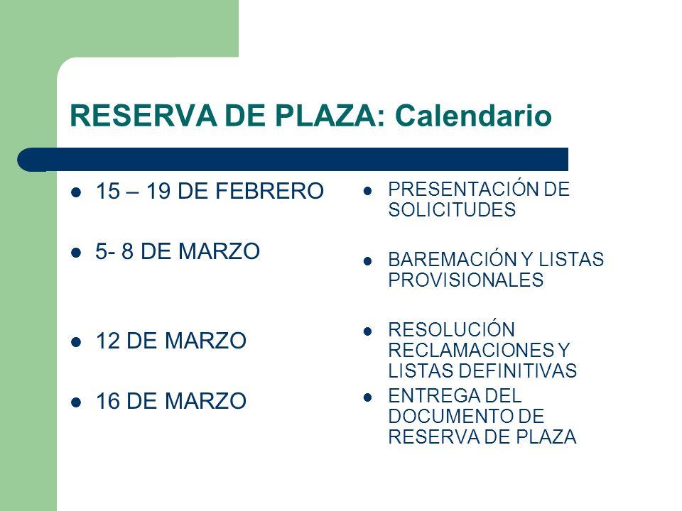 RESERVA DE PLAZA: Calendario 15 – 19 DE FEBRERO 5- 8 DE MARZO 12 DE MARZO 16 DE MARZO PRESENTACIÓN DE SOLICITUDES BAREMACIÓN Y LISTAS PROVISIONALES RE