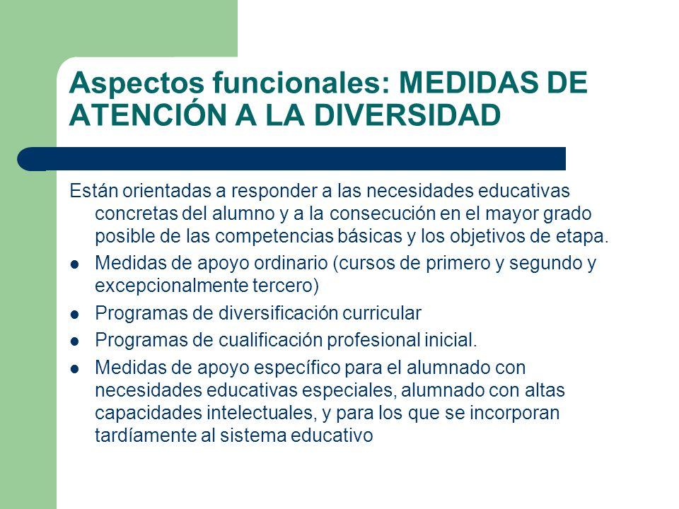 Aspectos funcionales: MEDIDAS DE ATENCIÓN A LA DIVERSIDAD Están orientadas a responder a las necesidades educativas concretas del alumno y a la consec