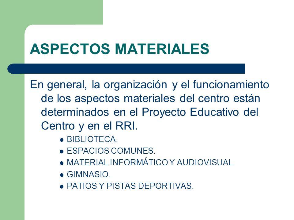 ASPECTOS MATERIALES En general, la organización y el funcionamiento de los aspectos materiales del centro están determinados en el Proyecto Educativo