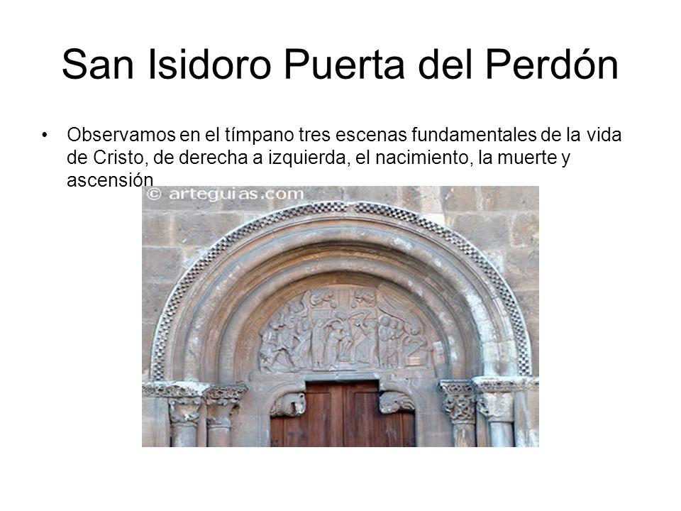 San Isidoro Puerta del Perdón Observamos en el tímpano tres escenas fundamentales de la vida de Cristo, de derecha a izquierda, el nacimiento, la muer