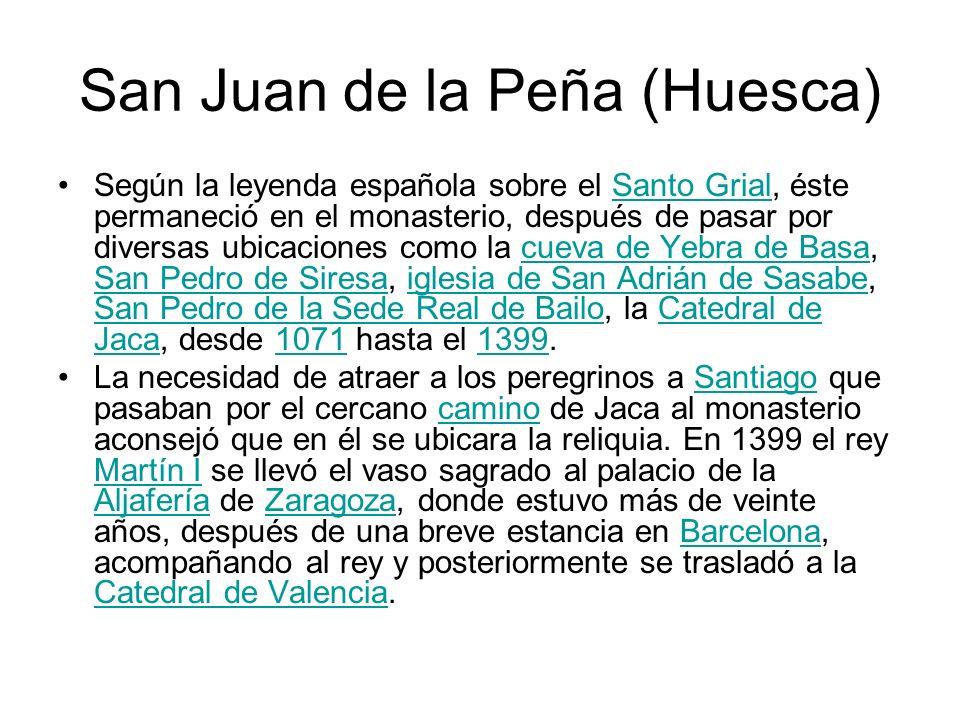 San Juan de la Peña (Huesca) Según la leyenda española sobre el Santo Grial, éste permaneció en el monasterio, después de pasar por diversas ubicacion