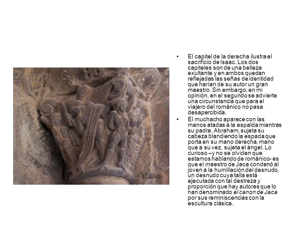 El capitel de la derecha ilustra el sacrificio de Isaac. Los dos capiteles son de una belleza exultante y en ambos quedan reflejadas las señas de iden