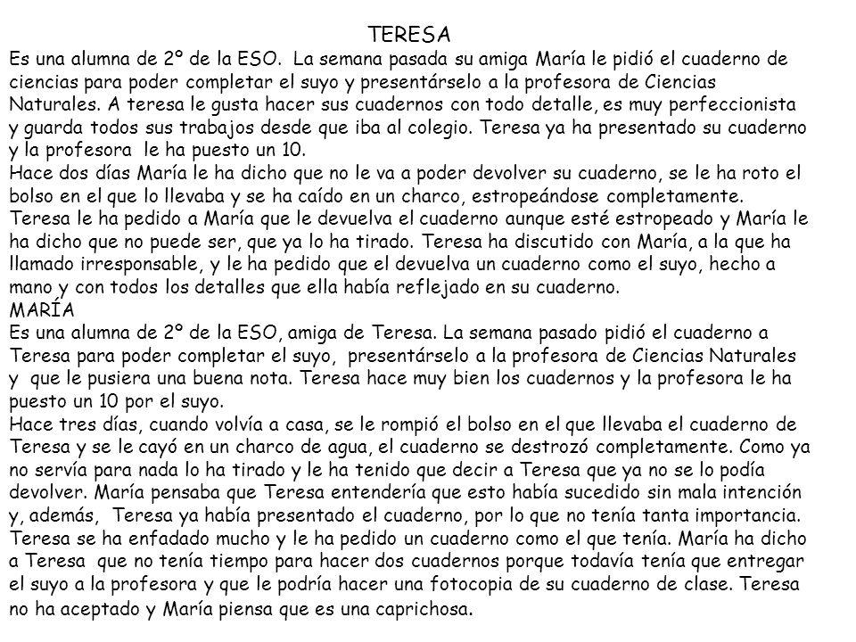 TERESA Es una alumna de 2º de la ESO. La semana pasada su amiga María le pidió el cuaderno de ciencias para poder completar el suyo y presentárselo a
