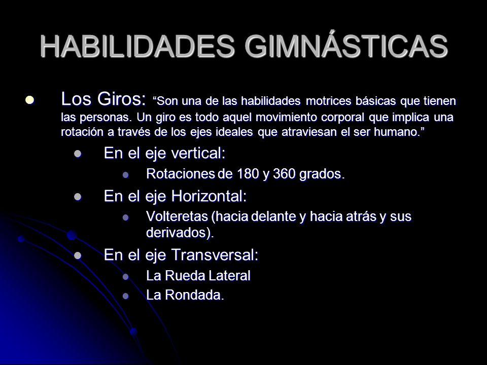 HABILIDADES GIMNÁSTICAS Los Giros: Son una de las habilidades motrices básicas que tienen las personas.