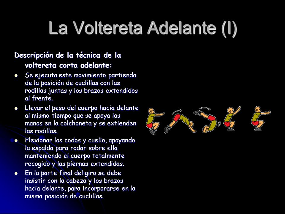 La Voltereta Adelante (I) Descripción de la técnica de la voltereta corta adelante: Se ejecuta este movimiento partiendo de la posición de cuclillas con las rodillas juntas y los brazos extendidos al frente.