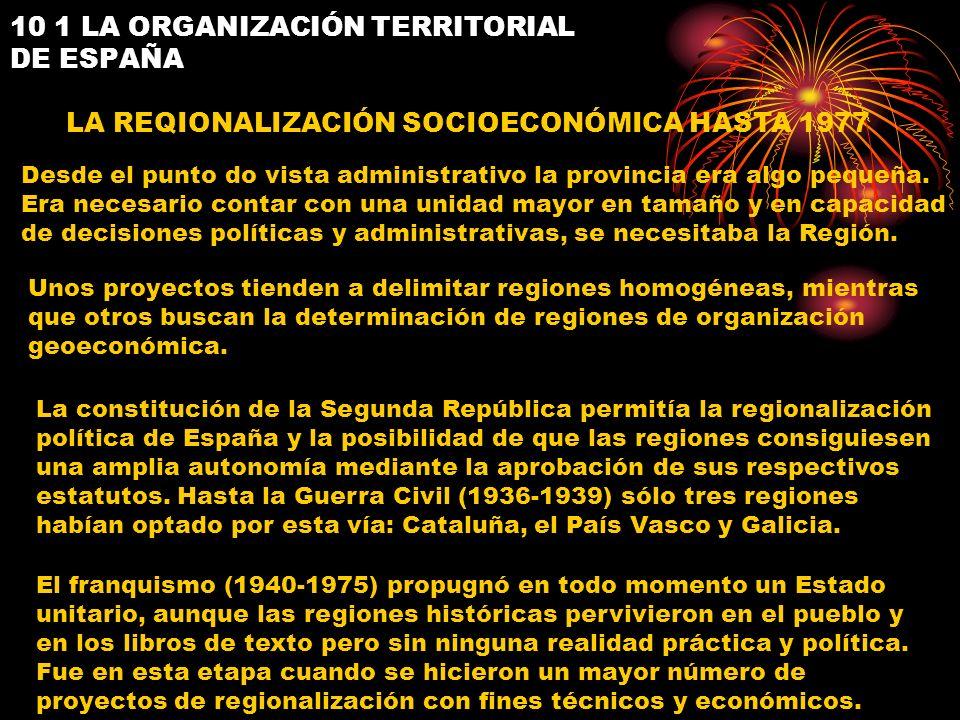 10 1 LA ORGANIZACIÓN TERRITORIAL DE ESPAÑA LA REQIONALIZACIÓN SOCIOECONÓMICA HASTA 1977 Desde el punto do vista administrativo la provincia era algo p
