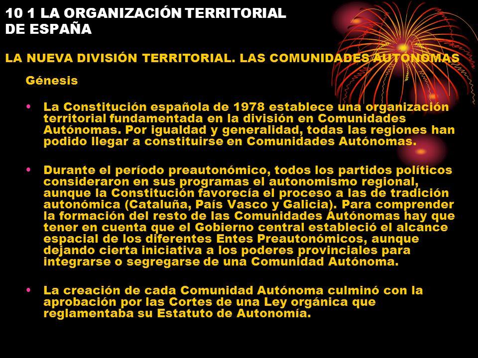 10 1 LA ORGANIZACIÓN TERRITORIAL DE ESPAÑA La Constitución española de 1978 establece una organización territorial fundamentada en la división en Comu