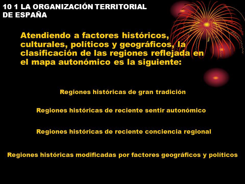 10 1 LA ORGANIZACIÓN TERRITORIAL DE ESPAÑA Atendiendo a factores históricos, culturales, políticos y geográficos, la clasificación de las regiones ref