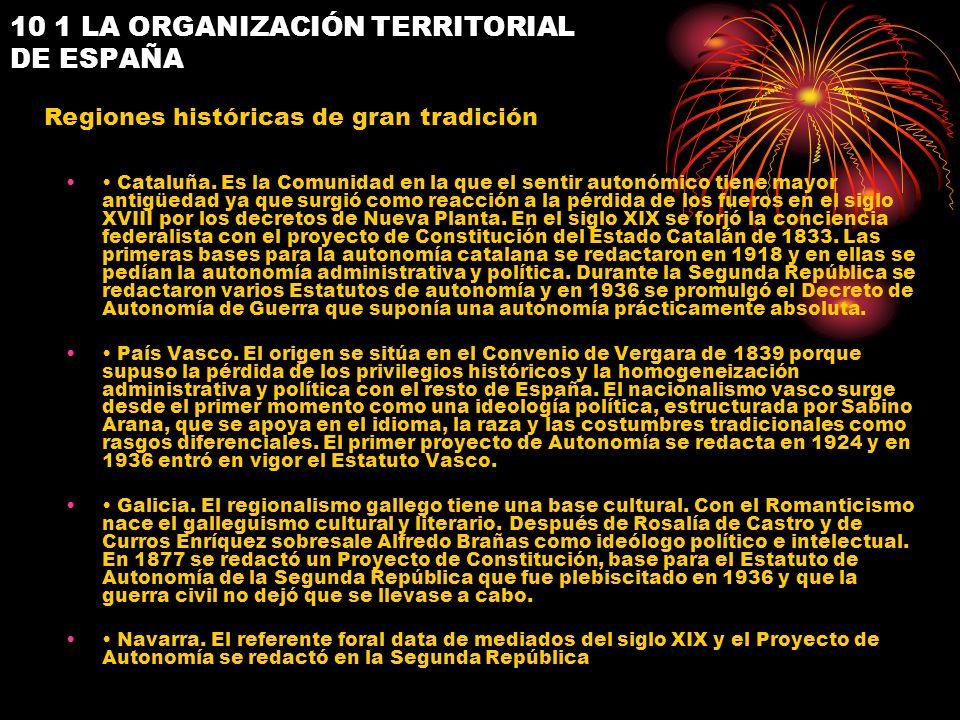 10 1 LA ORGANIZACIÓN TERRITORIAL DE ESPAÑA Cataluña. Es la Comunidad en la que el sentir autonómico tiene mayor antigüedad ya que surgió como reacción