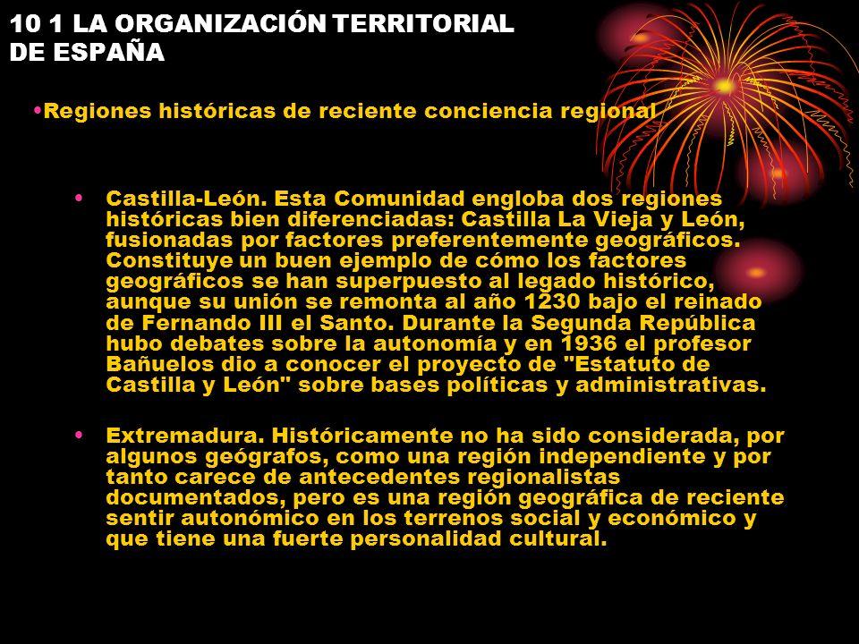 10 1 LA ORGANIZACIÓN TERRITORIAL DE ESPAÑA Castilla-León. Esta Comunidad engloba dos regiones históricas bien diferenciadas: Castilla La Vieja y León,