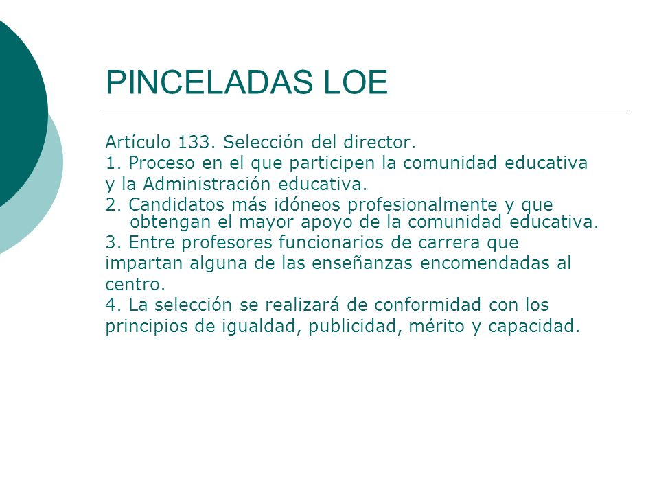 PINCELADAS LOE Artículo 133. Selección del director. 1. Proceso en el que participen la comunidad educativa y la Administración educativa. 2. Candidat