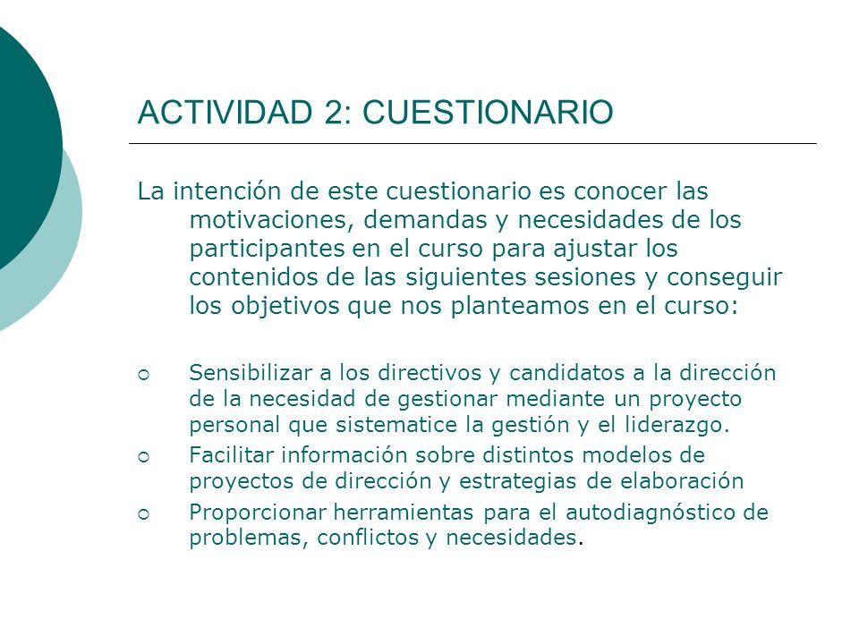 ACTIVIDAD 2: CUESTIONARIO La intención de este cuestionario es conocer las motivaciones, demandas y necesidades de los participantes en el curso para