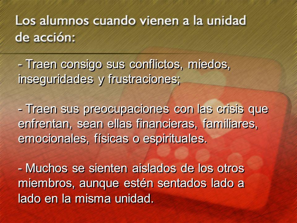- Traen consigo sus conflictos, miedos, inseguridades y frustraciones; - Traen sus preocupaciones con las crisis que enfrentan, sean ellas financieras