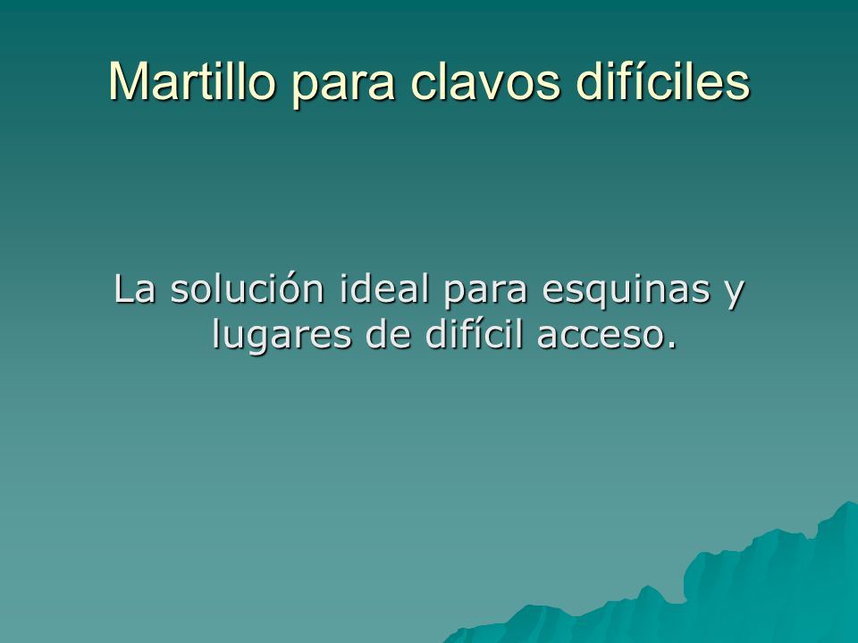 Martillo para clavos difíciles La solución ideal para esquinas y lugares de difícil acceso.